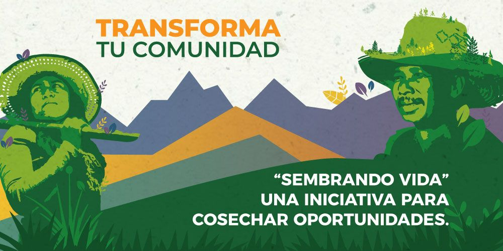 """""""Sembrando Vida"""", una iniciativa para cosechar oportunidades."""